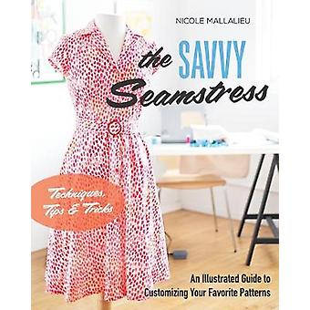 The Savvy Seamstress - An Illustrated Guide to Customizing Your Favori
