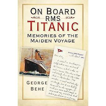 An Bord der RMS Titanic - Voyage Erinnerungen an die Maiden von George Behe-