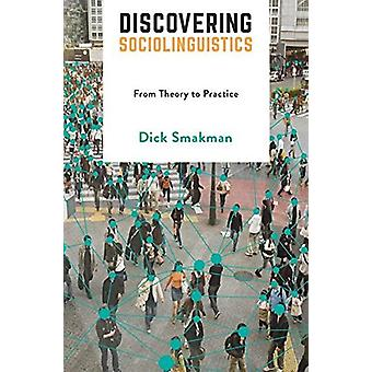 Discovering Sociolinguistics - From Theory to Practice by Dick Smakman