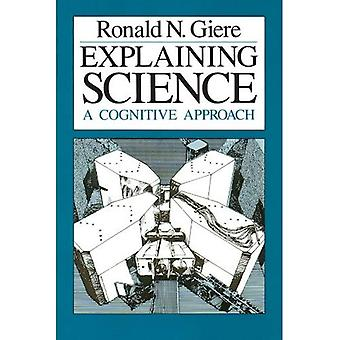 Explaining Science: A Cognitive Approach (Science and its Conceptual Foundations Series) (Science & Its Conceptual...
