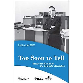 Too Soon to Tell: Essays for the End of the Computer Revolution (Perspectives)