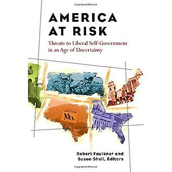 America at Risk: Threats to Liberal Self-government in an Age of Uncertainty (Contemporary Political and Social Issues)