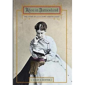 Alice im Jamesland: die Geschichte von Alice Howe Gibbens James