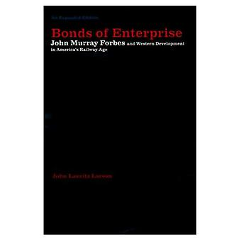 Bonds of Enterprise: John Murray Forbes and Western Development in America's Railway Age