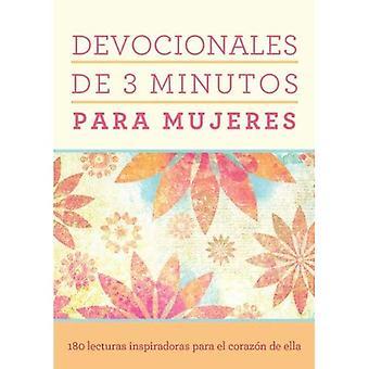 Devocionales de 3 Minutos Para Mujeres: 180 Lecturas Inspiradoras Para el Corazon de Ella = 3 minutes dévotions...