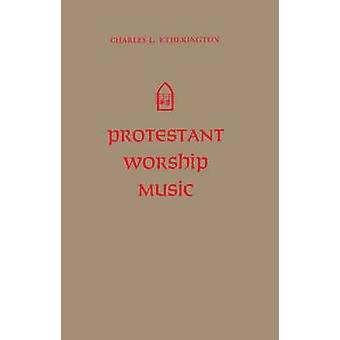 Protestant Worship Music Its History and Practice by Etherington & Charles L.