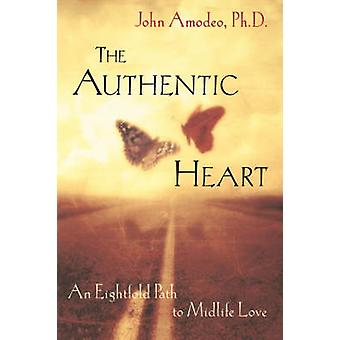 The Authentic Heart An Eightfold Path to Midlife Love by Amodeo & John