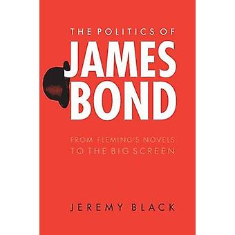 The Politics of James Bond by Jeremy Black