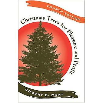 Christmas Trees for Pleasure and Profit by Robert D Wray