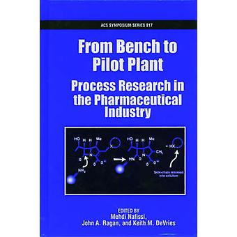 From Bench to Pilot Plant Process Research in the Pharmaceutical Industry by Nafissi & Mehdi