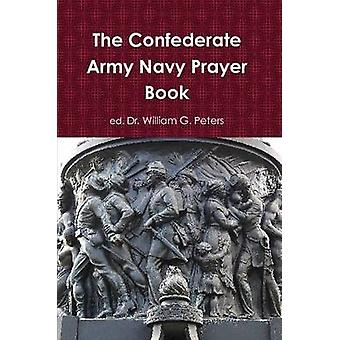 The Confederate Army Navy Prayer Book by Peters & Dr William