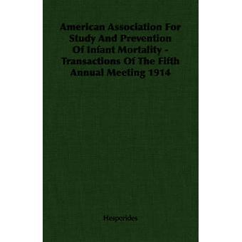 American Association för undersökning och förebyggande av spädbarnsdödligheten transaktioner av den femma årligt möte 1914 av Hesperides