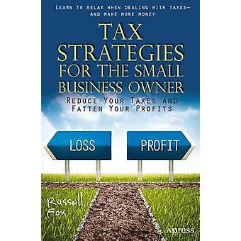 Tax Strategies for the Small Business Owner Reduce Your Taxes and Fatten Your Profits by Fox & Russell