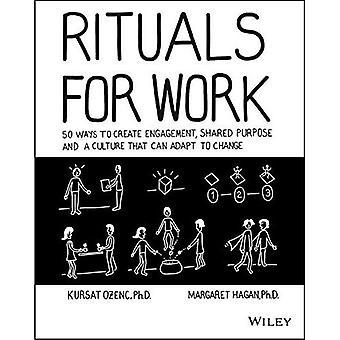 Rituales para el trabajo: 50 formas de crear compromiso, propósito compartido y una cultura que puede adaptarse al cambio