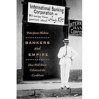 Bankers and Empire - How Wall Street Colonized the Caribbean by Banker