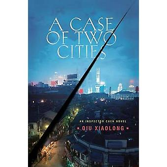 A Case of Two Cities by Qiu Xiaolong - 9780312374662 Book