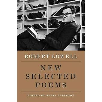 New Selected Poems by Robert Lowell - Katie Peterson - 9780374251338