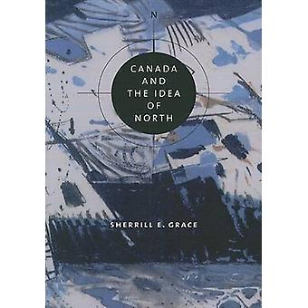 Canada and the Idea of North (New edition) by Sherrill E. Grace - 978