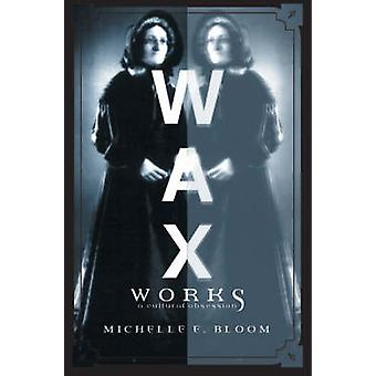Waxworks - A Cultural Obsession by Michelle E. Bloom - 9780816639311 B