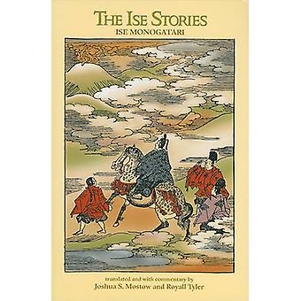 The Ise Stories - Ise Monogatari by Joshua S. Mostow - Royall Tyler -