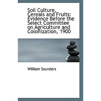 Soil Culture - Cereals and Fruits - Evidence Before the Select Committ