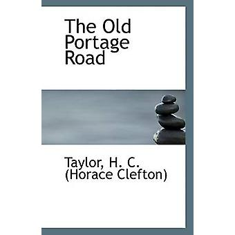 The Old Portage Road by Taylor H C (Horace Clefton) - 9781113239198 B