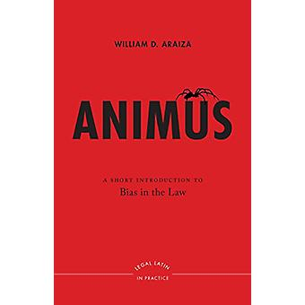 Animus - A Short Introduction to Bias in the Law by William D. Araiza
