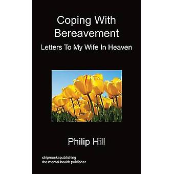 Coping With Bereavement  Letters To My Wife In Heaven by Hill & Philip