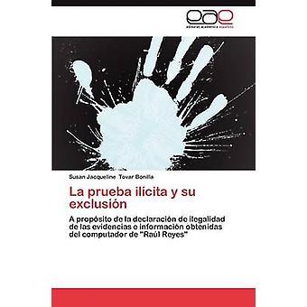 La Prueba Ilicita y Su Exclusion by Tovar Bonilla & Susan Jacqueline