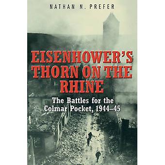 EisenhowerS Thorn on the Rhine The Battles for the Colmar Pocket 194445 par Nathan N Prefer
