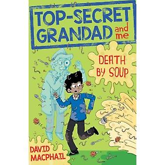 TopSecret Grandad and Me Death by Soup by David MacPhail