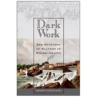 Dark Work The Business of Slavery in Rhode Island by ClarkPujara & Christy