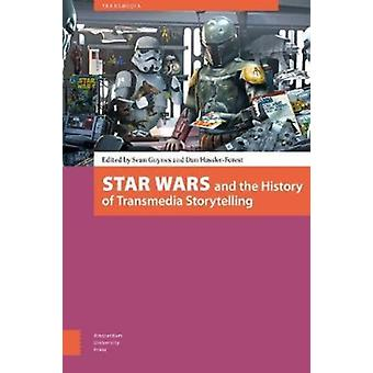 Star Wars and the History of Transmedia Storytelling by Edited by Dan Hassler Forest & Edited by Sean Guynes