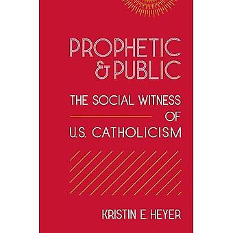Prophetic and Public: The Social Witness of U. S. Catholicism