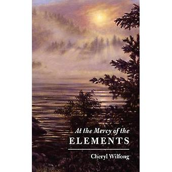 At the Mercy of the Elements by Wilfong & Cheryl