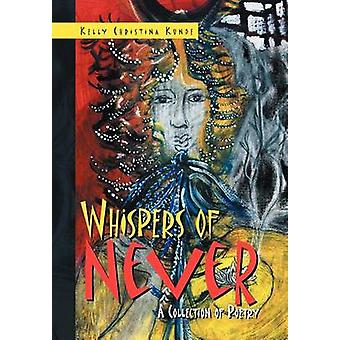 Whispers of Never A Collection of Poetry by Kunde & Kelly Christina