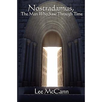Nostradamus the Man Who Saw Through Time by McCann & Lee