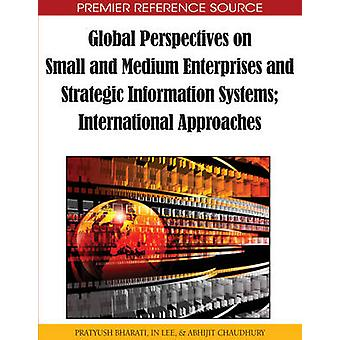 Global Perspectives on Small and Medium Enterprises and Strategic Information Systems International Approaches by Bharati & Pratyush