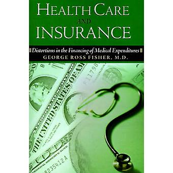 Health Care and Insurance Distortions in the Financing of Medical Expenditures by Fisher & George Ross