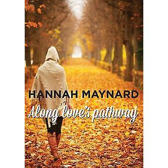 Along Loves Pathway by Maynard & Hannah