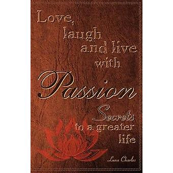 Love Laugh and Live with Passion Secrets to a Greater Life by Charles & Luna