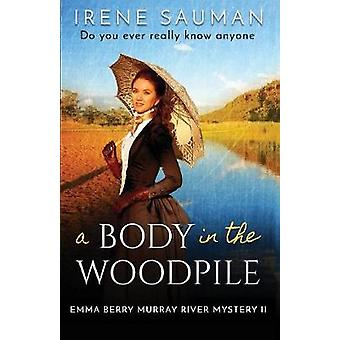 A Body in the Woodpile by Sauman & Irene