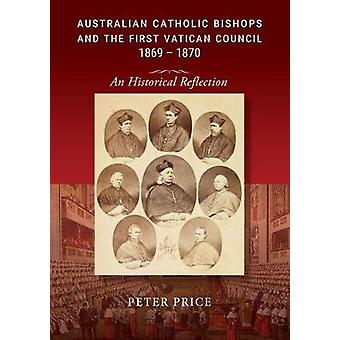 Australian Catholic Bishops and the First Vatican Council 1869  1870 An Historical Reflection by Price & Peter