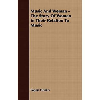 Music And Woman  The Story Of Women in Their Relation To Music by Drinker & Sophie