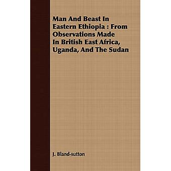 Man And Beast In Eastern Ethiopia  From Observations Made In British East Africa Uganda And The Sudan by Blandsutton & J.
