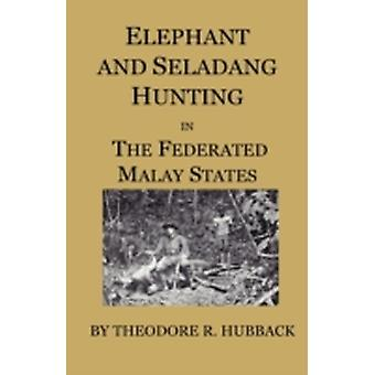 Elephant And Seladang Hunting In The Federated Malay States by Hubback & Theodore R.