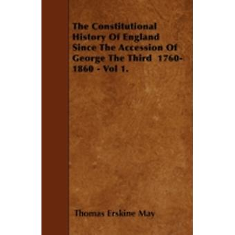The Constitutional History Of England Since The Accession Of George The Third  17601860  Vol 1. by May & Thomas Erskine