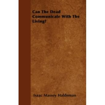 Can The Dead Communicate With The Living by Haldeman & Isaac Massey