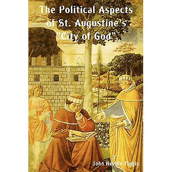 The Political Aspects of St. Augustines City of God by Figgis & John Neville