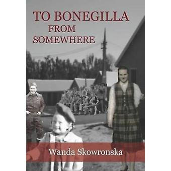 To Bonegilla From Somewhere by Skowronska & Wanda